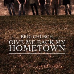 """Tuesday Tunes:  Eric Church, """"Give Me Back My Hometown"""""""