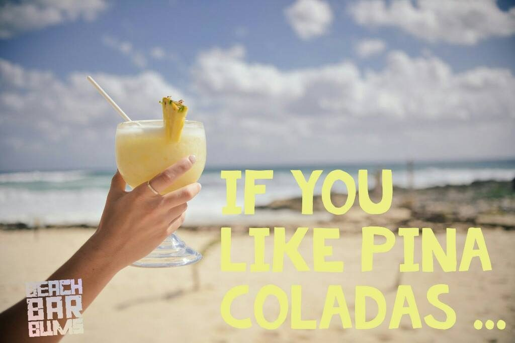 If you like pina coladas ...